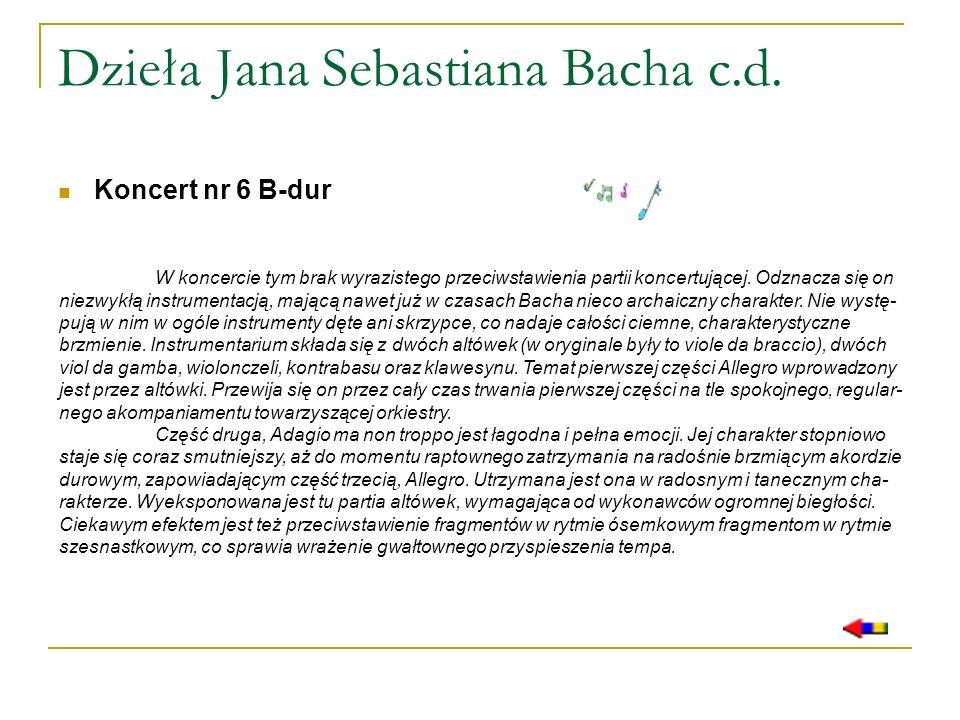 Dzieła Jana Sebastiana Bacha c.d. Koncert nr 6 B-dur W koncercie tym brak wyrazistego przeciwstawienia partii koncertującej. Odznacza się on niezwykłą
