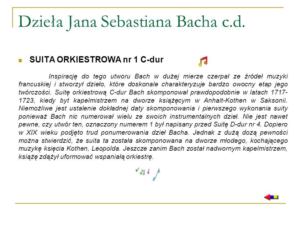 Dzieła Jana Sebastiana Bacha c.d. SUITA ORKIESTROWA nr 1 C-dur Inspirację do tego utworu Bach w dużej mierze czerpał ze źródeł muzyki francuskiej i st