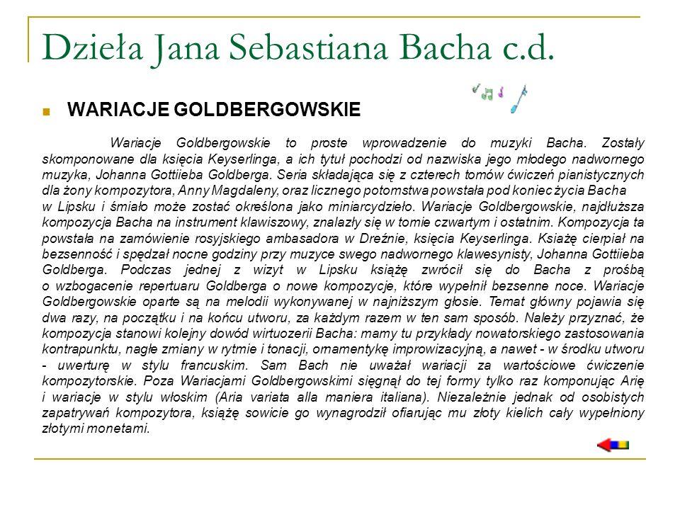 Dzieła Jana Sebastiana Bacha c.d. WARIACJE GOLDBERGOWSKIE Wariacje Goldbergowskie to proste wprowadzenie do muzyki Bacha. Zostały skomponowane dla ksi