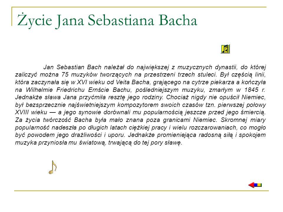 Życie Jana Sebastiana Bacha Jan Sebastian Bach należał do największej z muzycznych dynastii, do której zaliczyć można 75 muzyków tworzących na przestr