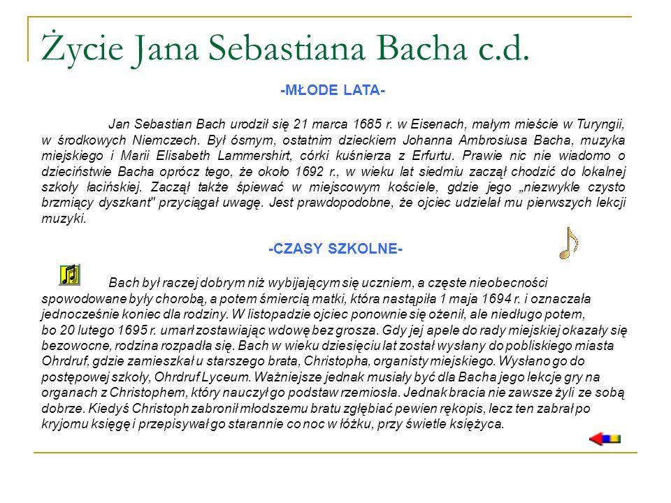 Życie Jana Sebastiana Bacha c.d. -MŁODE LATA- Jan Sebastian Bach urodził się 21 marca 1685 r. w Eisenach, małym mieście w Turyngii, w środkowych Niemc