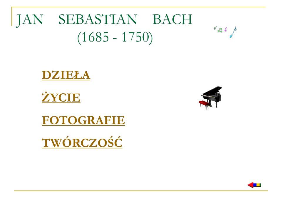 JAN SEBASTIAN BACH (1685 - 1750) DZIEŁA ŻYCIE FOTOGRAFIE TWÓRCZOŚĆ