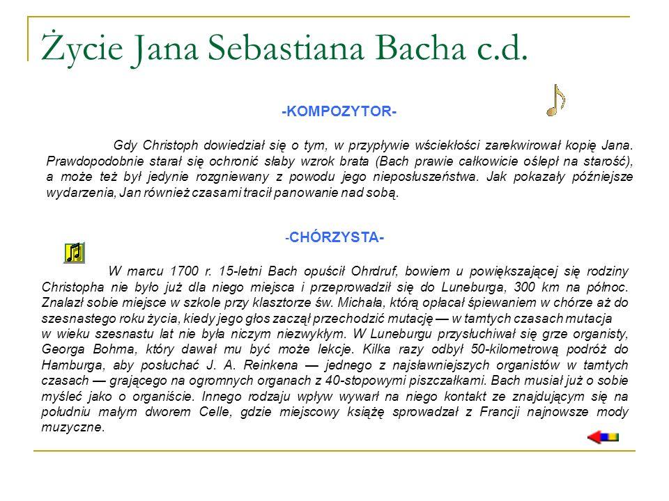 Życie Jana Sebastiana Bacha c.d. -KOMPOZYTOR- Gdy Christoph dowiedział się o tym, w przypływie wściekłości zarekwirował kopię Jana. Prawdopodobnie sta