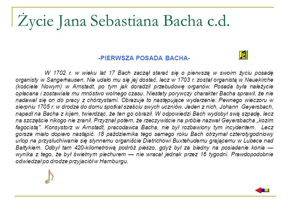 Życie Jana Sebastiana Bacha c.d. -PIERWSZA POSADA BACHA- W 1702 r. w wieku lat 17 Bach zaczął starać się o pierwszą w swoim życiu posadę organisty w S