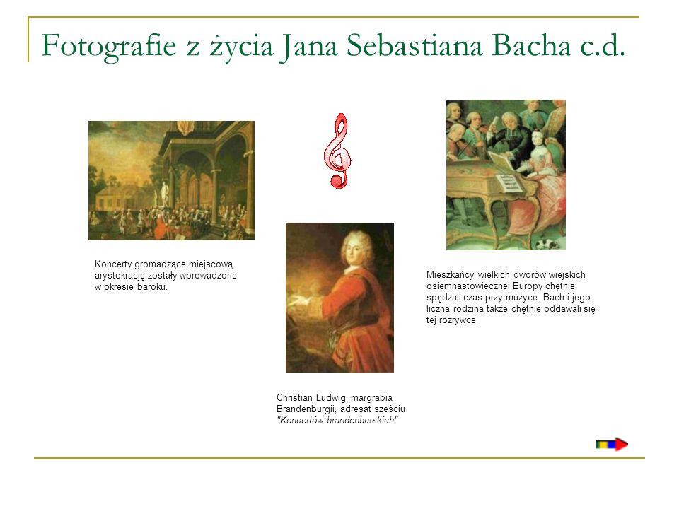 Fotografie z życia Jana Sebastiana Bacha c.d. Koncerty gromadzące miejscową arystokrację zostały wprowadzone w okresie baroku. Mieszkańcy wielkich dwo