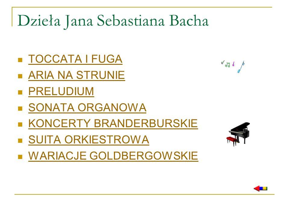 Dzieła Jana Sebastiana Bacha TOCCATA I FUGA ARIA NA STRUNIE PRELUDIUM SONATA ORGANOWA KONCERTY BRANDERBURSKIE SUITA ORKIESTROWA WARIACJE GOLDBERGOWSKI