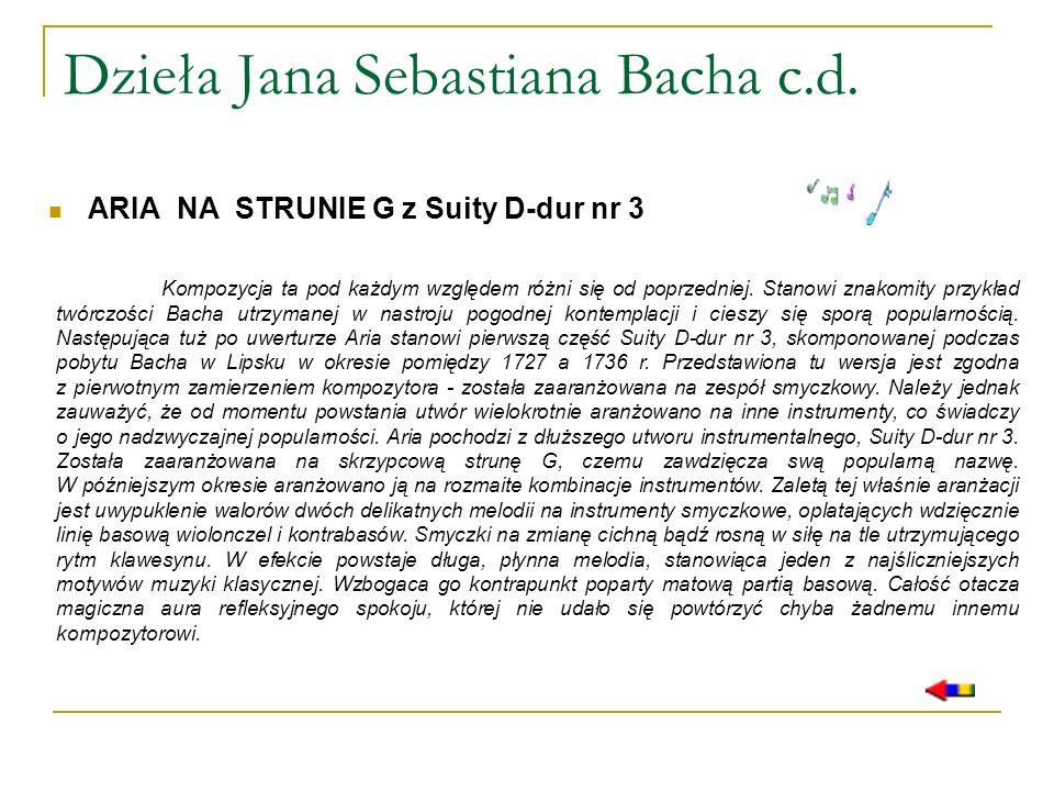 Dzieła Jana Sebastiana Bacha c.d. ARIA NA STRUNIE G z Suity D-dur nr 3 Kompozycja ta pod każdym względem różni się od poprzedniej. Stanowi znakomity p