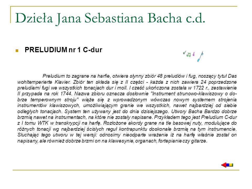 Dzieła Jana Sebastiana Bacha c.d. PRELUDIUM nr 1 C-dur Preludium to zagrane na harfie, otwiera słynny zbiór 48 preludiów i fug, noszący tytuł Das wohl