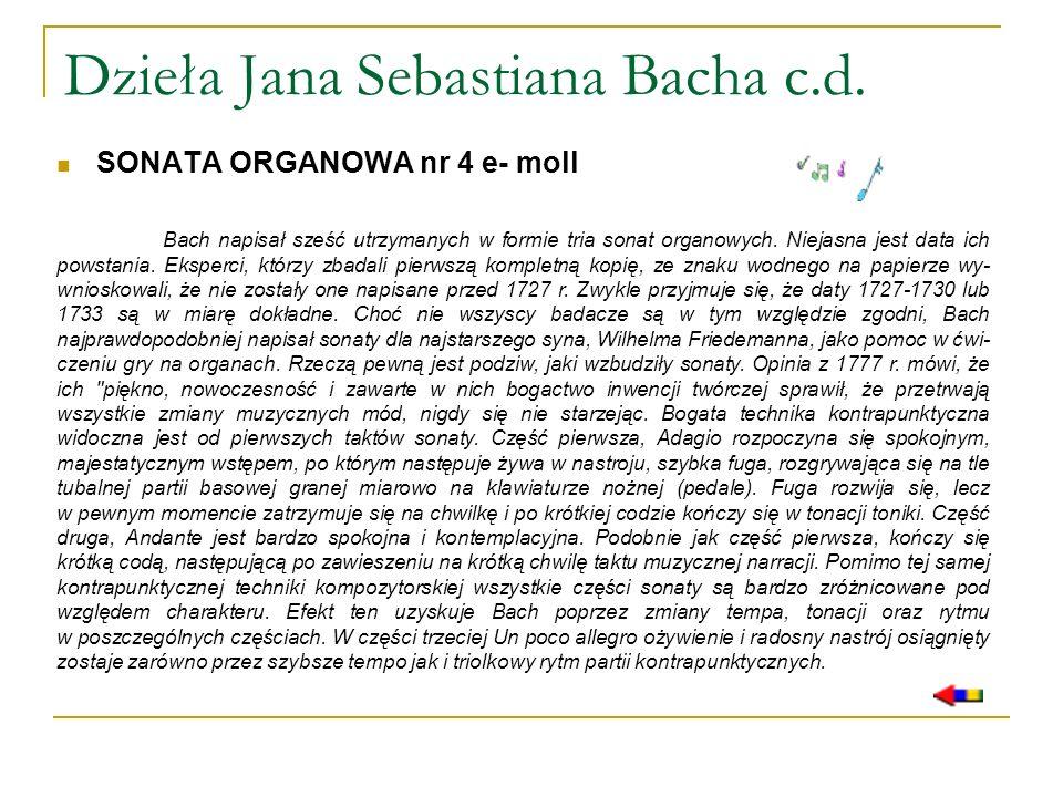 Dzieła Jana Sebastiana Bacha c.d. SONATA ORGANOWA nr 4 e- moll Bach napisał sześć utrzymanych w formie tria sonat organowych. Niejasna jest data ich p