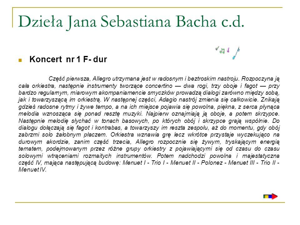 Dzieła Jana Sebastiana Bacha c.d. Koncert nr 1 F- dur Część pierwsza, Allegro utrzymana jest w radosnym i beztroskim nastroju. Rozpoczyna ją cała orki