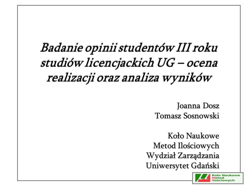 Badanie opinii studentów III roku studiów licencjackich UG – ocena realizacji oraz analiza wyników Joanna Dosz Tomasz Sosnowski Koło Naukowe Metod Ilo