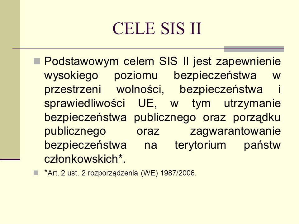 CELE SIS II Podstawowym celem SIS II jest zapewnienie wysokiego poziomu bezpieczeństwa w przestrzeni wolności, bezpieczeństwa i sprawiedliwości UE, w