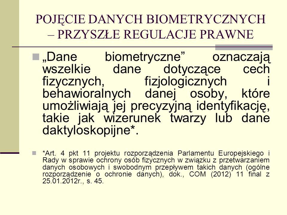 POJĘCIE DANYCH BIOMETRYCZNYCH – PRZYSZŁE REGULACJE PRAWNE Dane biometryczne oznaczają wszelkie dane dotyczące cech fizycznych, fizjologicznych i behaw