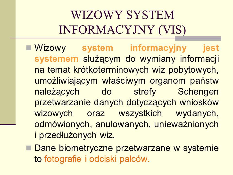 WIZOWY SYSTEM INFORMACYJNY (VIS) Wizowy system informacyjny jest systemem służącym do wymiany informacji na temat krótkoterminowych wiz pobytowych, um