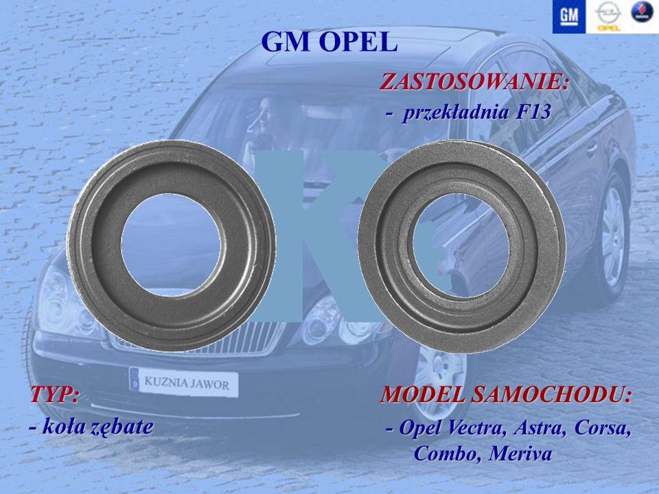 GM OPEL ZASTOSOWANIE: ZASTOSOWANIE: - przekładnia F13 - przekładnia F13 TYP: - koła zębate MODEL SAMOCHODU: - Opel Vectra, Astra, Corsa, Combo, Meriva