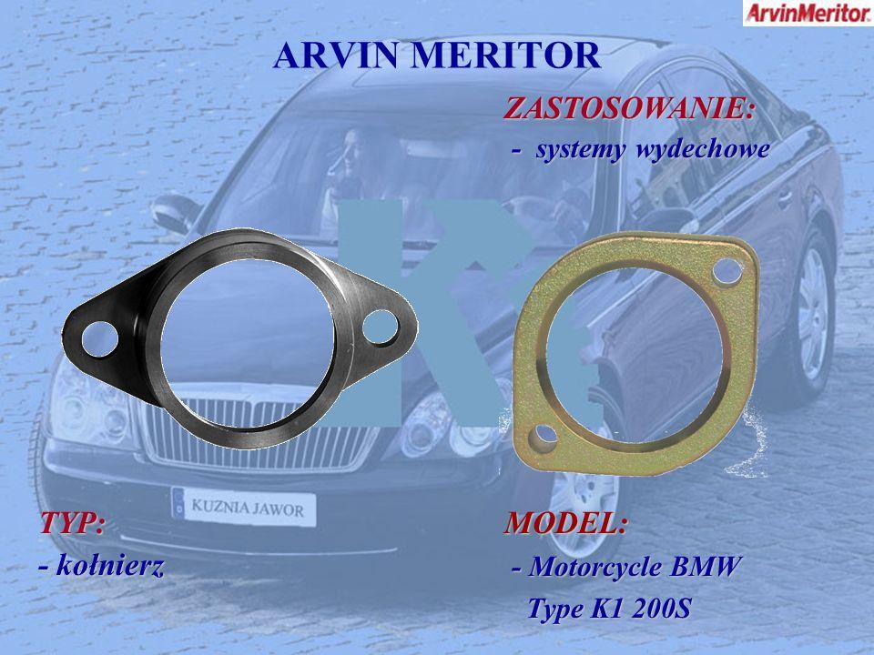ARVIN MERITOR ZASTOSOWANIE: ZASTOSOWANIE: - systemy wydechowe - systemy wydechowe TYP: - kołnierz MODEL: - Motorcycle BMW - Motorcycle BMW Type K1 200