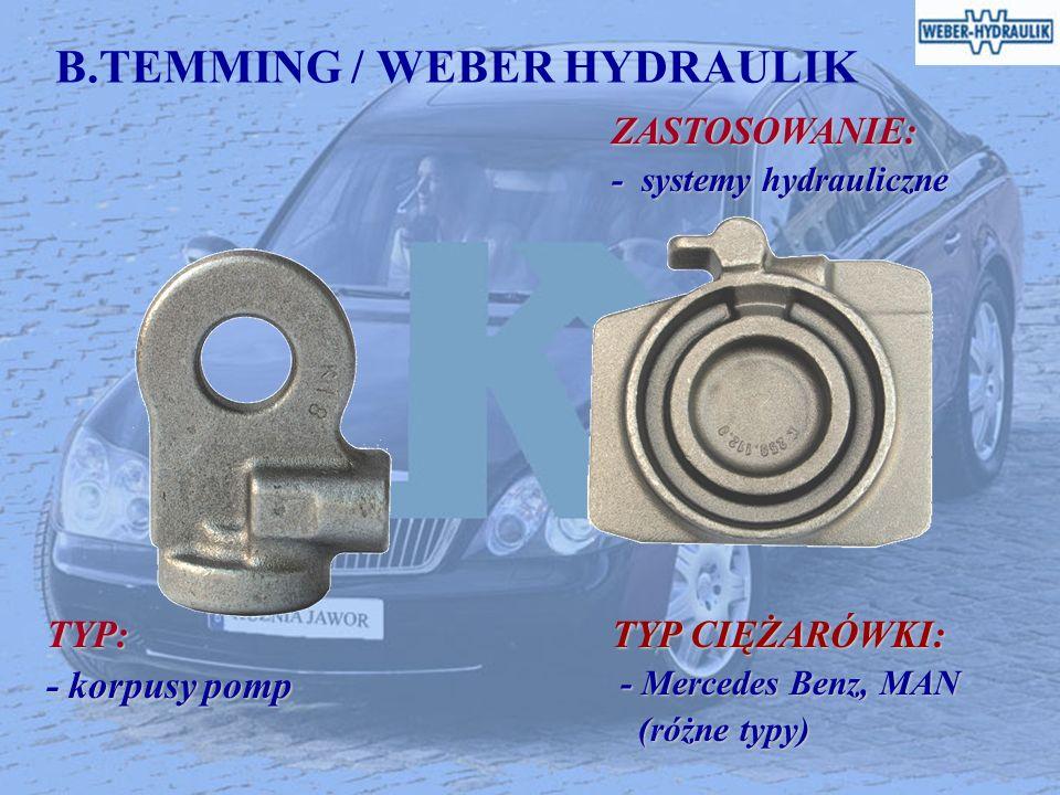 B.TEMMING / WEBER HYDRAULIK ZASTOSOWANIE: ZASTOSOWANIE: - systemy hydrauliczne - systemy hydrauliczne TYP: - korpusy pomp TYP CIĘŻARÓWKI: - Mercedes B