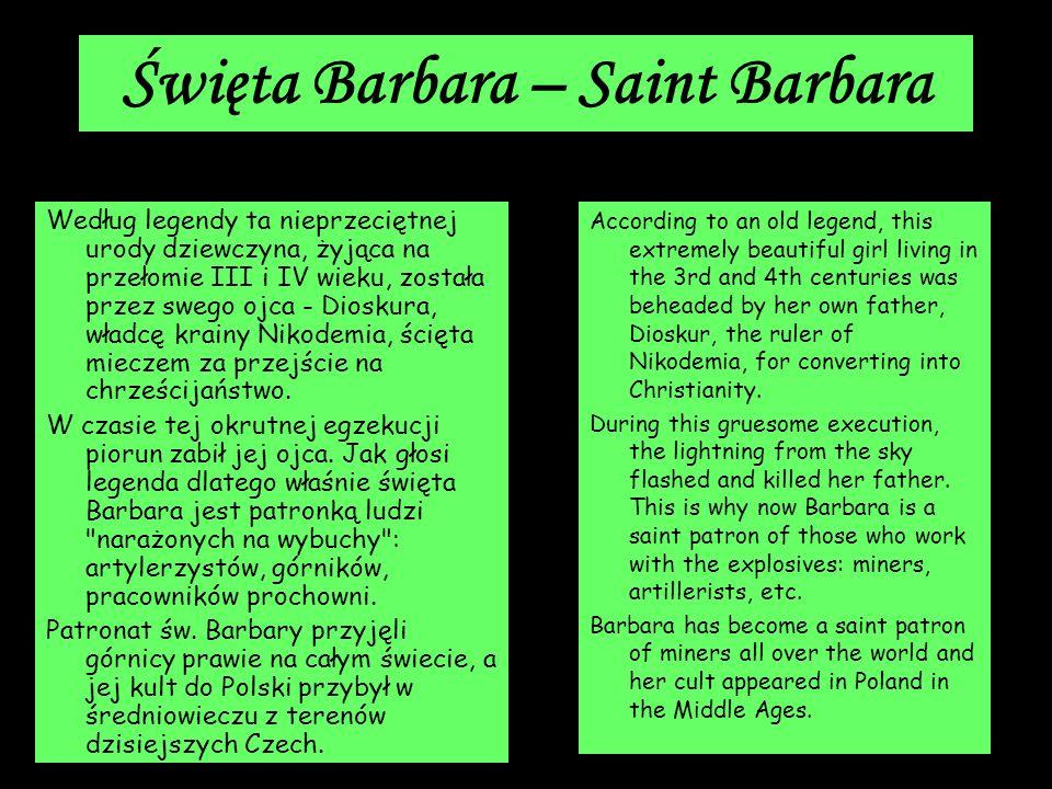 Święta Barbara – Saint Barbara Według legendy ta nieprzeciętnej urody dziewczyna, żyjąca na przełomie III i IV wieku, została przez swego ojca - Diosk