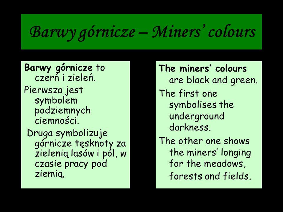 Barwy górnicze – Miners colours Barwy górnicze to czerń i zieleń. Pierwsza jest symbolem podziemnych ciemności. Druga symbolizuje górnicze tęsknoty za