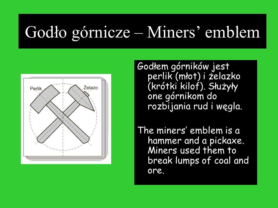 Godło górnicze – Miners emblem Godłem górników jest perlik (młot) i żelazko (krótki kilof). Służyły one górnikom do rozbijania rud i węgla. The miners