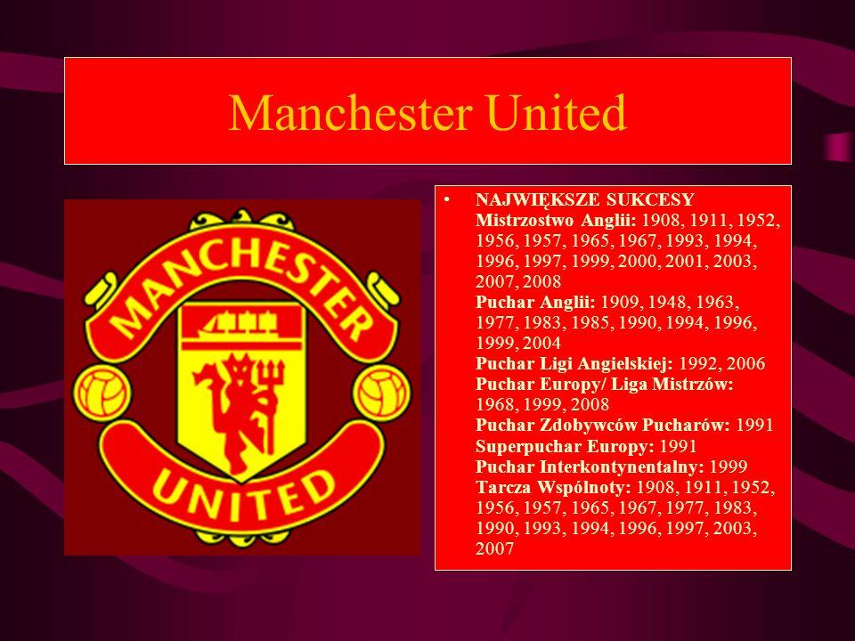 Manchester United NAJWIĘKSZE SUKCESY Mistrzostwo Anglii: 1908, 1911, 1952, 1956, 1957, 1965, 1967, 1993, 1994, 1996, 1997, 1999, 2000, 2001, 2003, 200