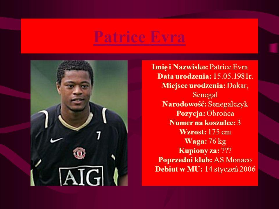 Patrice Evra Imię i Nazwisko: Patrice Evra Data urodzenia: 15.05.1981r. Miejsce urodzenia: Dakar, Senegal Narodowość: Senegalczyk Pozycja: Obrońca Num