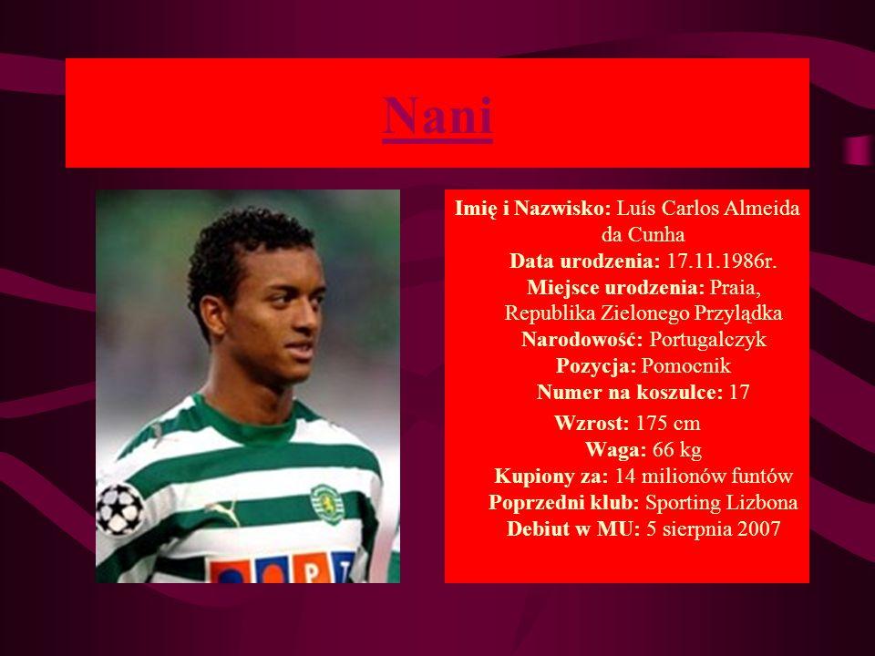 Nani Imię i Nazwisko: Luís Carlos Almeida da Cunha Data urodzenia: 17.11.1986r. Miejsce urodzenia: Praia, Republika Zielonego Przylądka Narodowość: Po