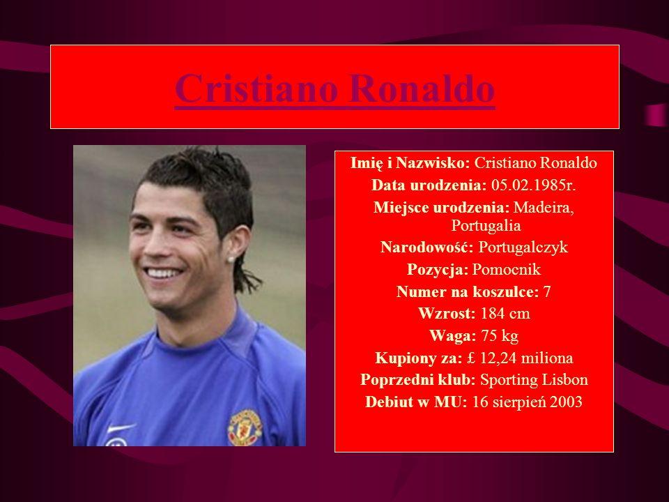 Cristiano Ronaldo Imię i Nazwisko: Cristiano Ronaldo Data urodzenia: 05.02.1985r. Miejsce urodzenia: Madeira, Portugalia Narodowość: Portugalczyk Pozy