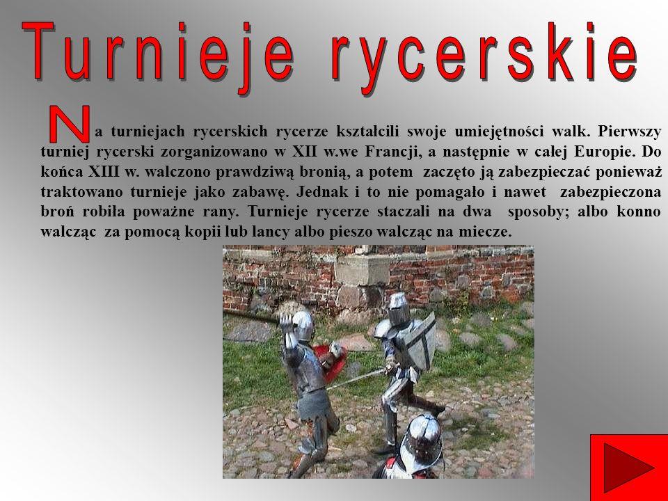 a turniejach rycerskich rycerze kształcili swoje umiejętności walk. Pierwszy turniej rycerski zorganizowano w XII w.we Francji, a następnie w całej Eu