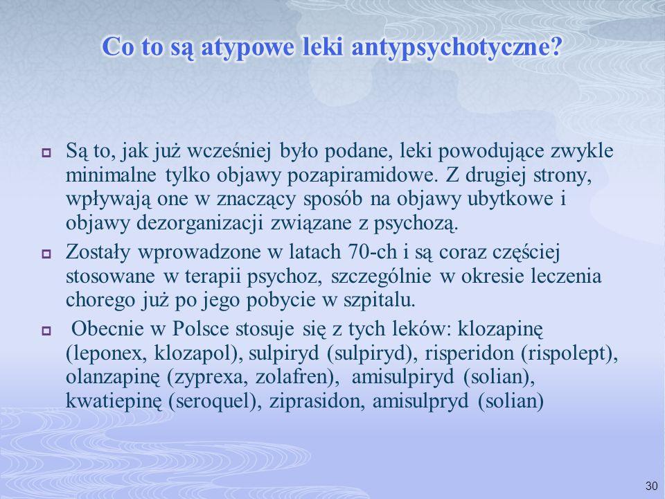 Są to, jak już wcześniej było podane, leki powodujące zwykle minimalne tylko objawy pozapiramidowe. Z drugiej strony, wpływają one w znaczący sposób n