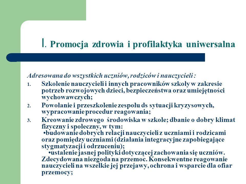 I. Promocja zdrowia i profilaktyka uniwersalna Adresowana do wszystkich uczniów, rodziców i nauczycieli : 1. Szkolenie nauczycieli i innych pracownikó