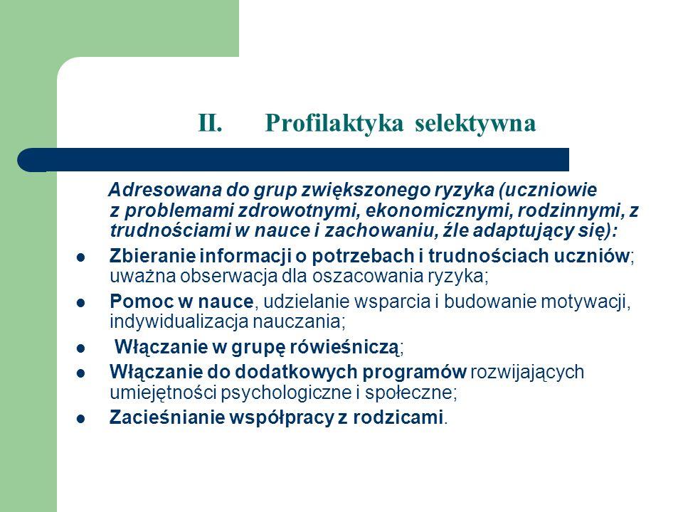 II. Profilaktyka selektywna Adresowana do grup zwiększonego ryzyka (uczniowie z problemami zdrowotnymi, ekonomicznymi, rodzinnymi, z trudnościami w na