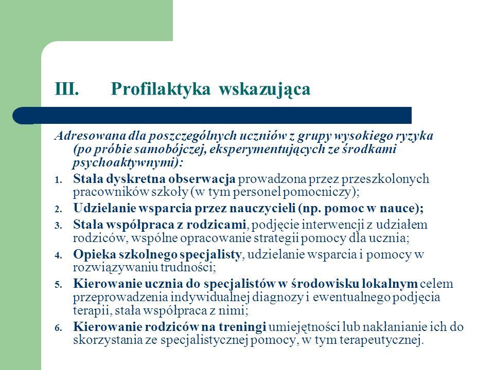 III. Profilaktyka wskazująca Adresowana dla poszczególnych uczniów z grupy wysokiego ryzyka (po próbie samobójczej, eksperymentujących ze środkami psy