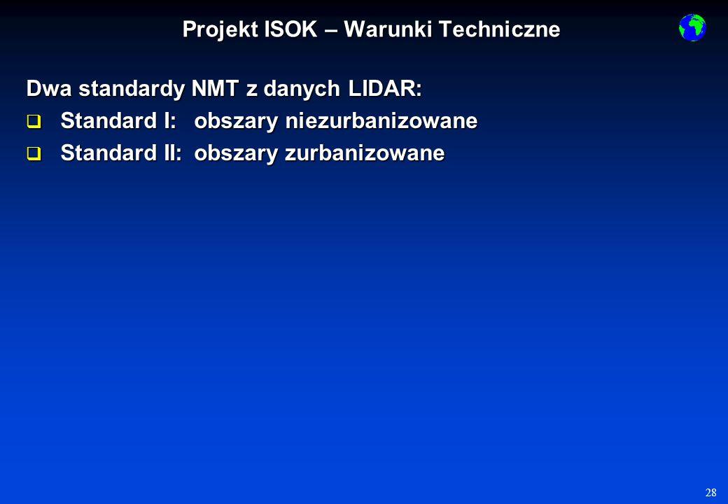 28 Dwa standardy NMT z danych LIDAR: Standard I: obszary niezurbanizowane Standard I: obszary niezurbanizowane Standard II: obszary zurbanizowane Standard II: obszary zurbanizowane Projekt ISOK – Warunki Techniczne
