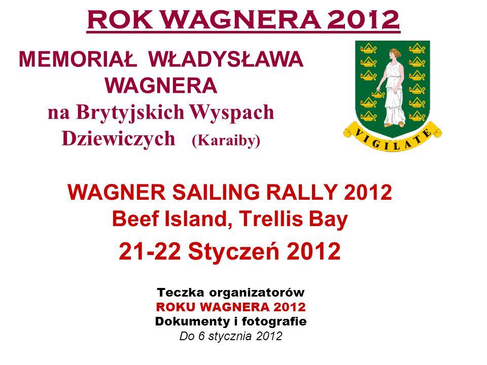 WAGNER SAILING RALLY 2012 Beef Island, Trellis Bay 21-22 Styczeń 2012 Teczka organizatorów ROKU WAGNERA 2012 Dokumenty i fotografie Do 6 stycznia 2012