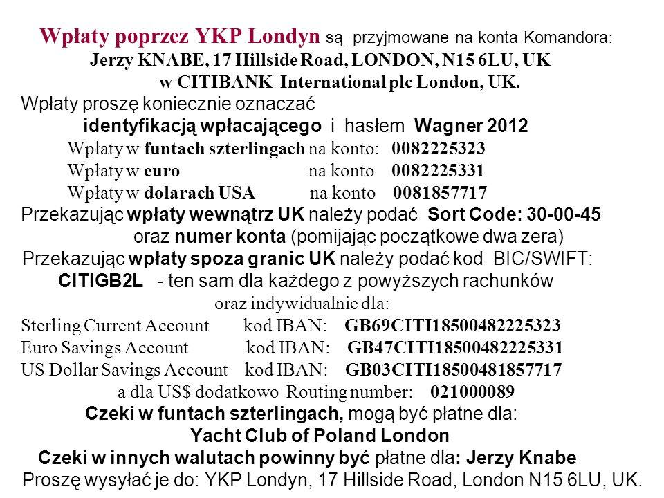 Wpłaty poprzez YKP Londyn są przyjmowane na konta Komandora : Jerzy KNABE, 17 Hillside Road, LONDON, N15 6LU, UK w CITIBANK International plc London,