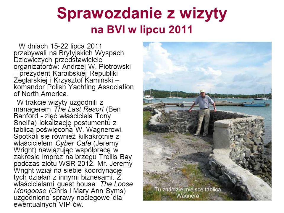 Sprawozdanie z wizyty na BVI w lipcu 2011 W dniach 15-22 lipca 2011 przebywali na Brytyjskich Wyspach Dziewiczych przedstawiciele organizatorów: Andrz