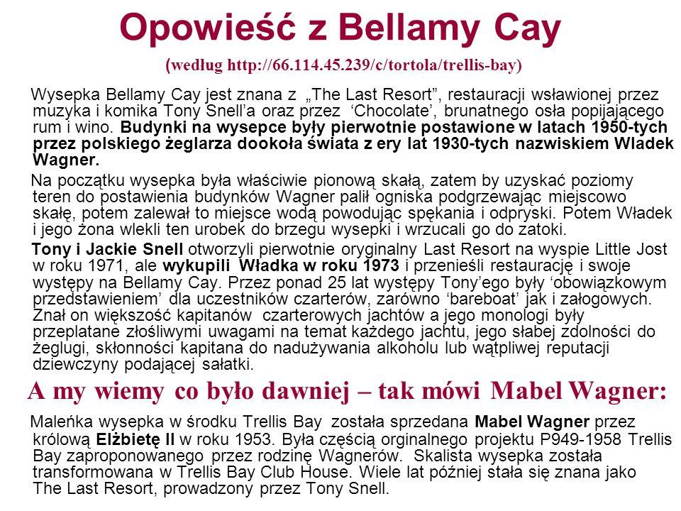Opowieść z Bellamy Cay ( według http://66.114.45.239/c/tortola/trellis-bay) Wysepka Bellamy Cay jest znana z The Last Resort, restauracji wsławionej p