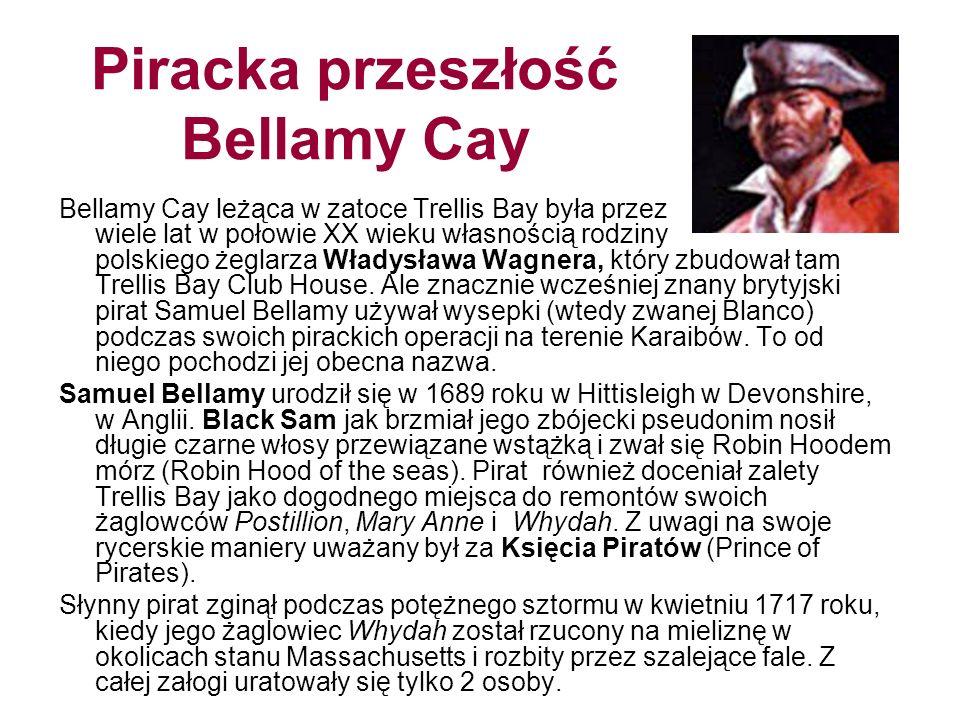 Piracka przeszłość Bellamy Cay Bellamy Cay leżąca w zatoce Trellis Bay była przez wiele lat w połowie XX wieku własnością rodziny polskiego żeglarza W