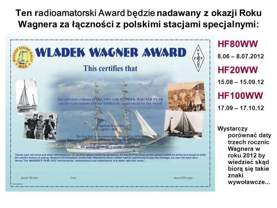 Ten r adioamatorski Award będzie nadawany z okazji Roku Wagnera za łączności z polskimi stacjami specjalnymi: HF80WW 8.06 – 8.07.2012 HF20WW 15.08 – 1