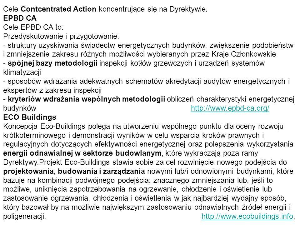 Cele Contcentrated Action koncentrujące się na Dyrektywie. EPBD CA Cele EPBD CA to: Przedyskutowanie i przygotowanie: - struktury uzyskiwania świadect