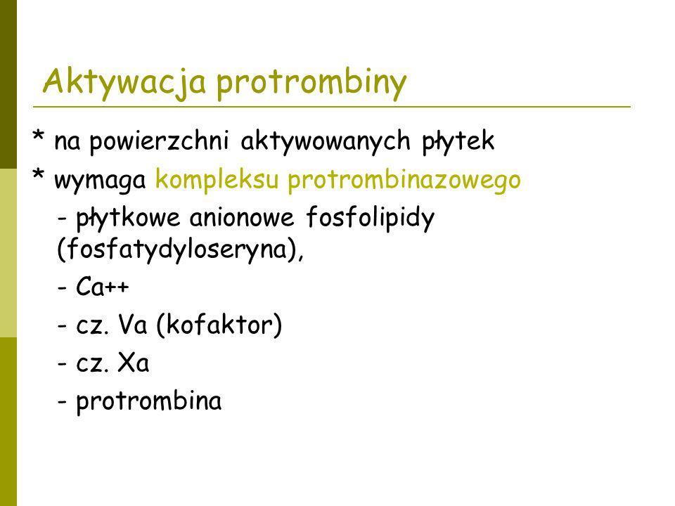 Aktywacja protrombiny * na powierzchni aktywowanych płytek * wymaga kompleksu protrombinazowego - płytkowe anionowe fosfolipidy (fosfatydyloseryna), -