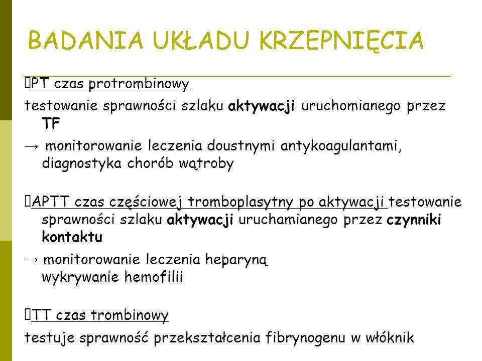 BADANIA UKŁADU KRZEPNIĘCIA PT czas protrombinowy testowanie sprawności szlaku aktywacji uruchomianego przez TF monitorowanie leczenia doustnymi antyko