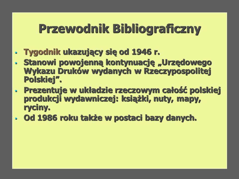 Przewodnik Bibliograficzny Tygodnik ukazujący się od 1946 r. Tygodnik ukazujący się od 1946 r. Stanowi powojenną kontynuację Urzędowego Wykazu Druków