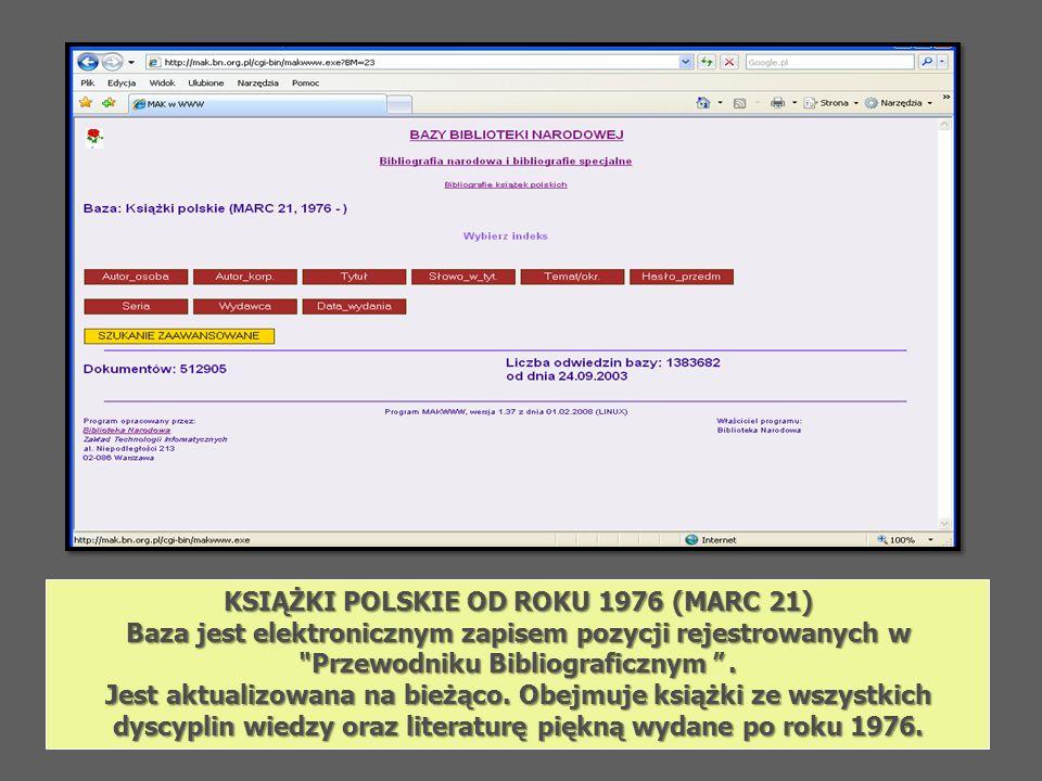 KSIĄŻKI POLSKIE OD ROKU 1976 (MARC 21) Baza jest elektronicznym zapisem pozycji rejestrowanych w