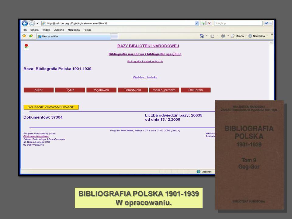 BIBLIOGRAFIA POLSKA 1901-1939 W opracowaniu. W opracowaniu.