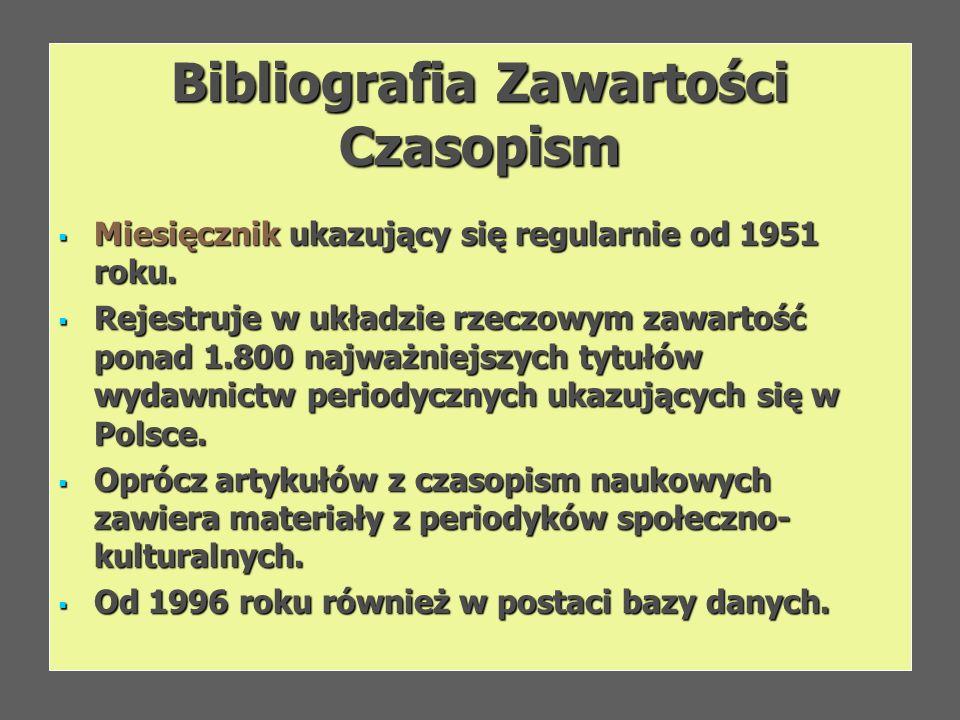Bibliografia Zawartości Czasopism Miesięcznik ukazujący się regularnie od 1951 roku. Miesięcznik ukazujący się regularnie od 1951 roku. Rejestruje w u
