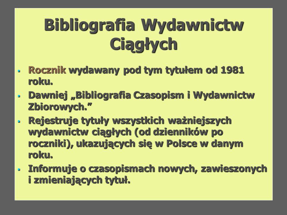 Bibliografia Wydawnictw Ciągłych Rocznik wydawany pod tym tytułem od 1981 roku. Rocznik wydawany pod tym tytułem od 1981 roku. Dawniej Bibliografia Cz