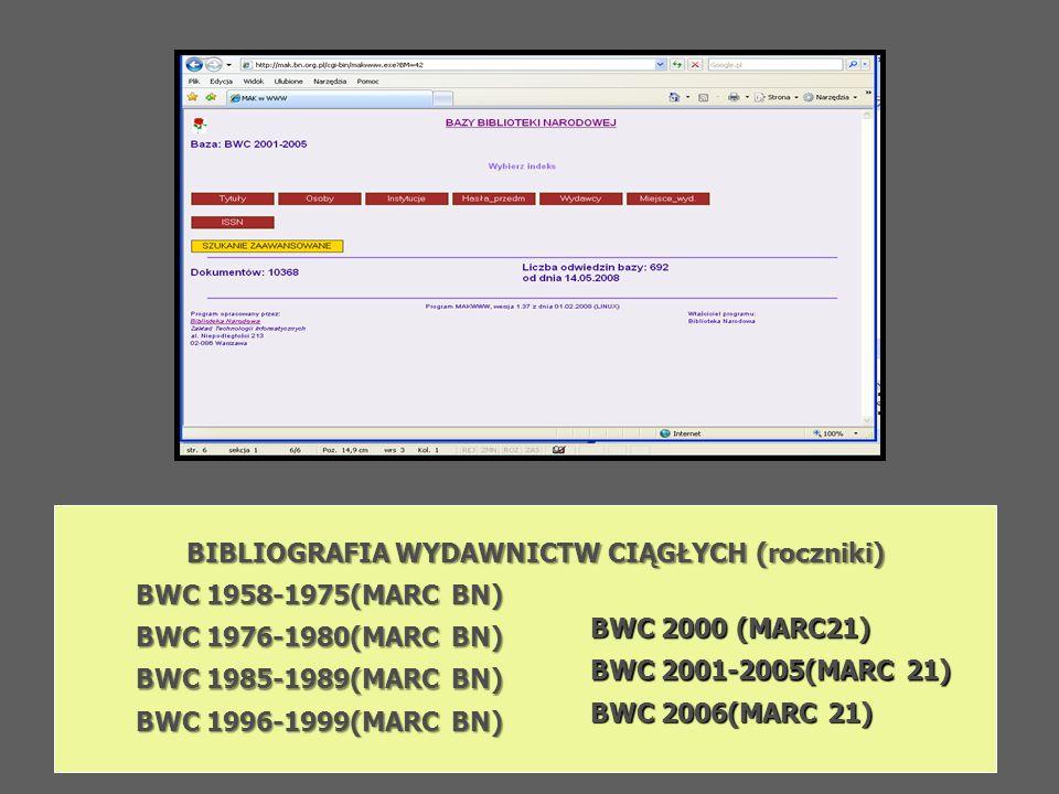 BIBLIOGRAFIA WYDAWNICTW CIĄGŁYCH (roczniki) BWC 1958-1975(MARC BN) BWC 1976-1980(MARC BN) BWC 1985-1989(MARC BN) BWC 1996-1999(MARC BN) BWC 2000 (MARC