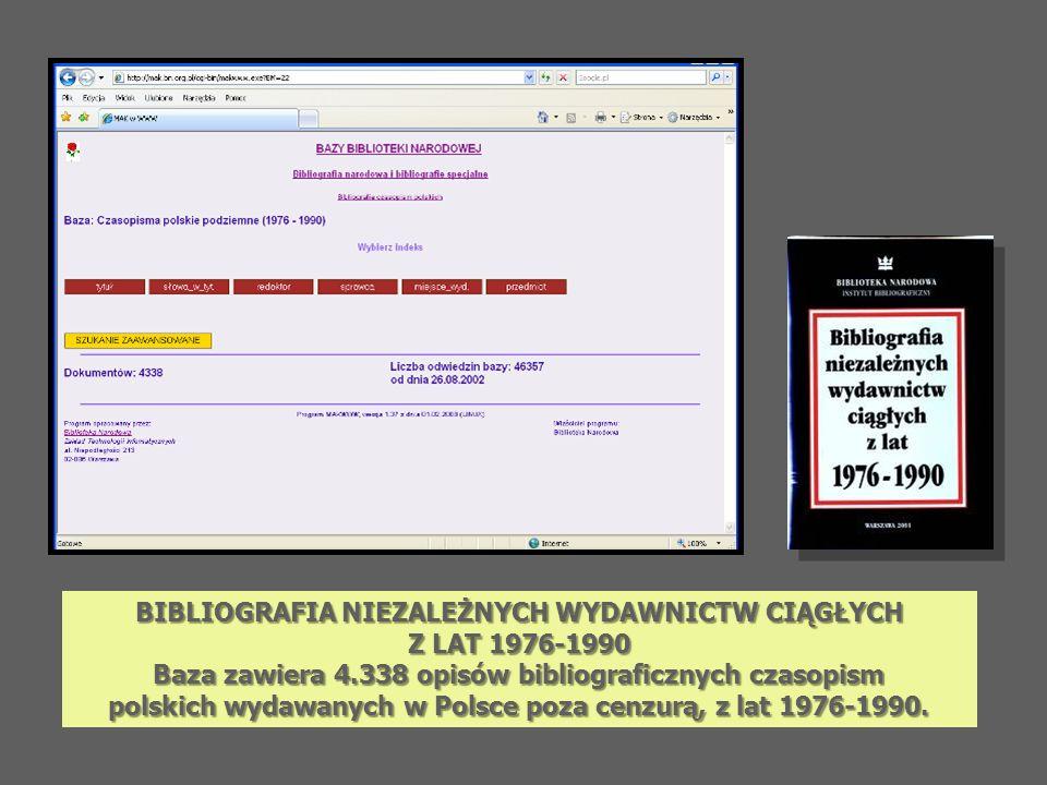 BIBLIOGRAFIA NIEZALEŻNYCH WYDAWNICTW CIĄGŁYCH Z LAT 1976-1990 Baza zawiera 4.338 opisów bibliograficznych czasopism polskich wydawanych w Polsce poza